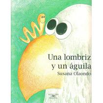 Una Lombriz Y Un Águila - Susana Olaondo
