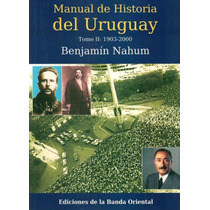 Manual De Historia Del Uruguay 1903-2010 Tomo 2. Nahum