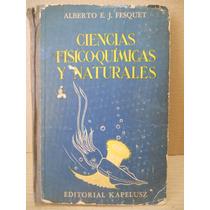Ciencias Físico Químicas Y Naturales - Alberto Fesquet 1953