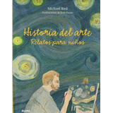 Historia Del Arte. Relatos Para Niños . Tapa Dura - Bird