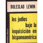 Judios Bajo Inquisicion En Hispano America Boleslao Lewin 60