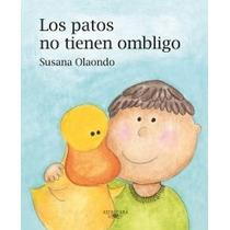 Los Patos No Tienen Ombligo. Susana Olaondo.