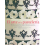 El Arte De La Pasteleria. Técnicas Para Hornear Y Decorar