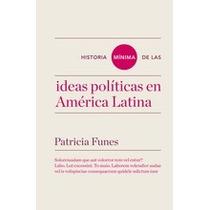 Historia Mínima De Las Ideas Políticas En América Latina