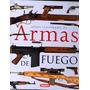 Atlas Ilustrado De Armas De Fuego Chris Mcnab