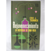 Rejuvenecimiento, La Historia De Una Idea - Eric J. Trimmer