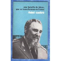 Fidel Castro - Una Batalla De Ideas,que Se Transforman