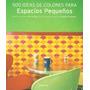 500 Ideas De Colores Para Espacios Pequeños -   MI-LIBRO-